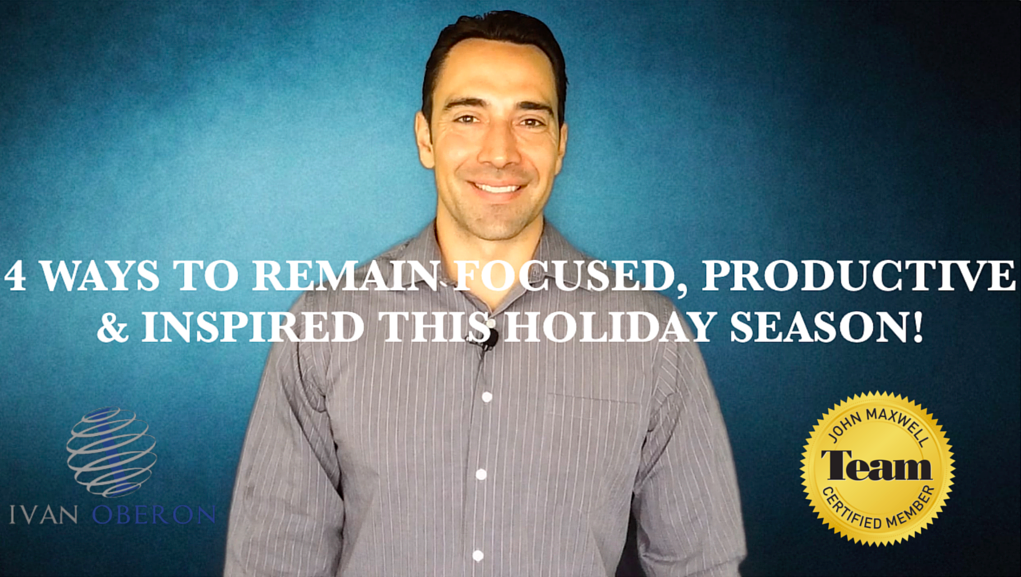 4 WAYS TO REMAIN FOCUSED, PRODUCTIVE & INSPIRED THIS HOLIDAY SEASON!
