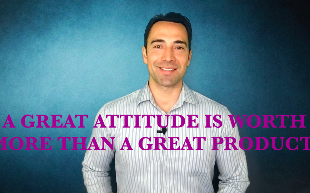 A GREAT ATTITUDE IS WORTH MORE THAN A GREAT PRODUCT
