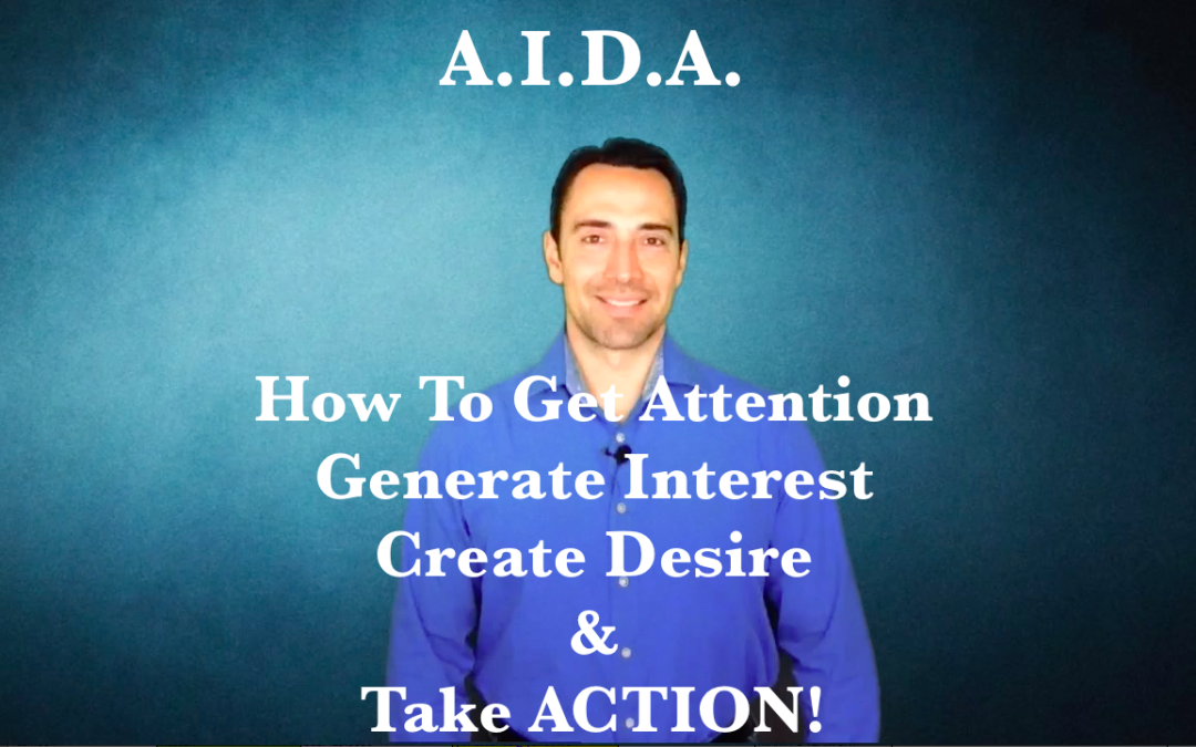 A.I.D.A.  How to get Attention, generate Interest, create Desire and take ACTION!
