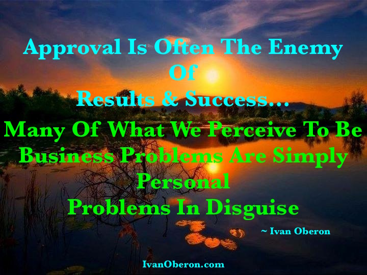 Approval Is Often The Enemy Of Progress & Success